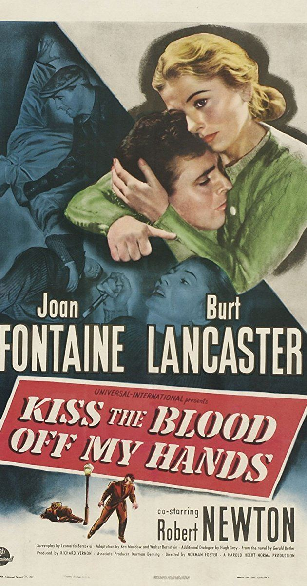 Kiss the Blood Off My Hands Kiss the Blood Off My Hands 1948 IMDb