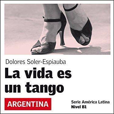 La vida es un tango La vida es un tango Life Is a Tango Audiobook Dolores Soler