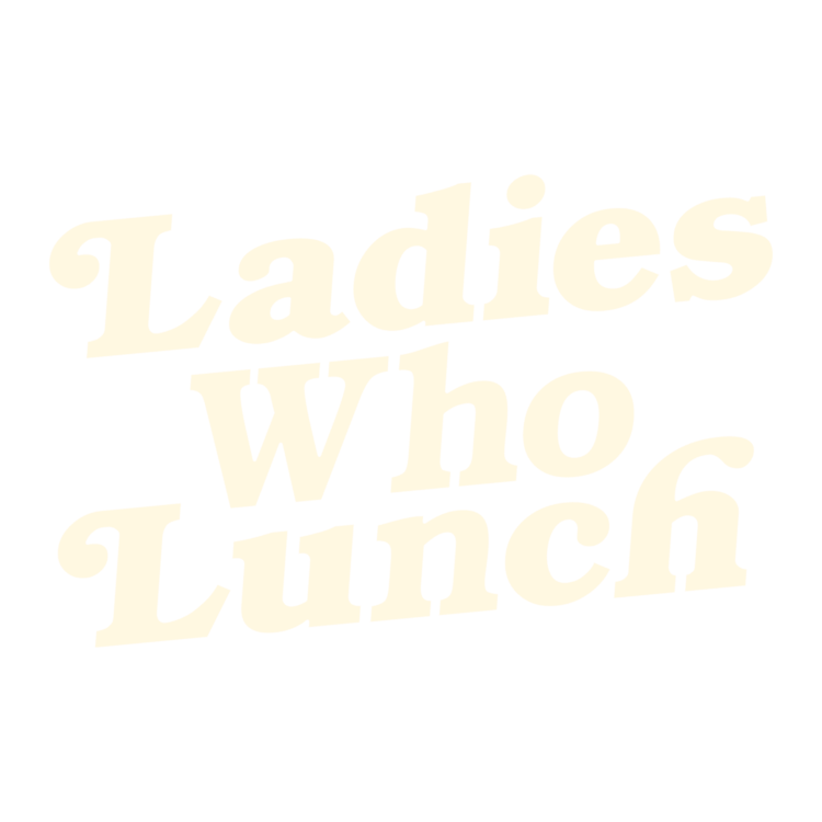 Ladies who lunch The Podcast Ladies Who Lunch