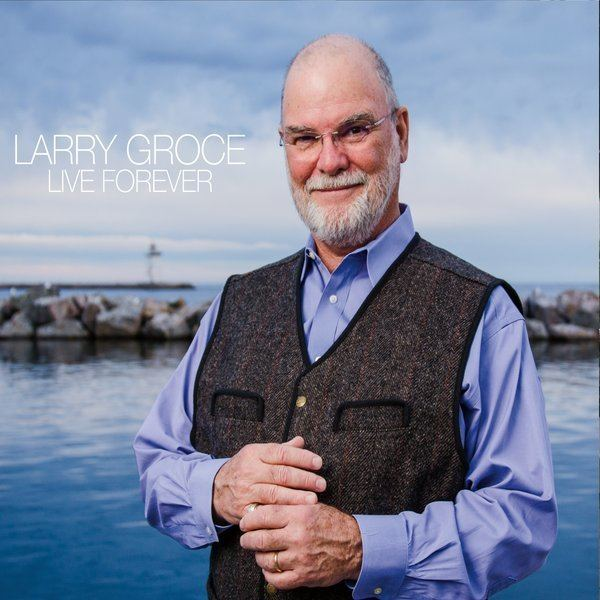 Larry Groce Larry Groce Live Forever CD Baby Music Store