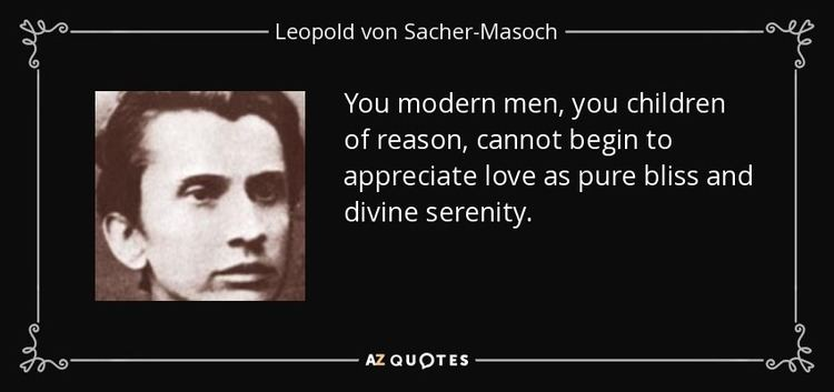 Leopold von Sacher-Masoch TOP 25 QUOTES BY LEOPOLD VON SACHERMASOCH AZ Quotes