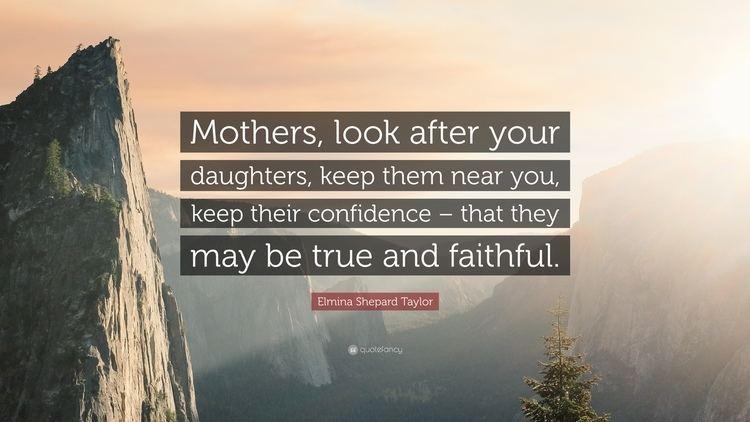 Look After Your Daughters Elmina Shepard Taylor Quote Mothers look after your daughters