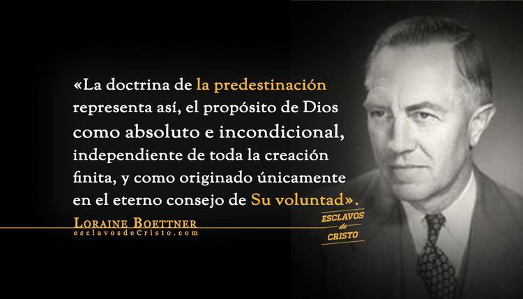 Loraine Boettner Predestinacin Loraine Boettner Esclavos de Cristo