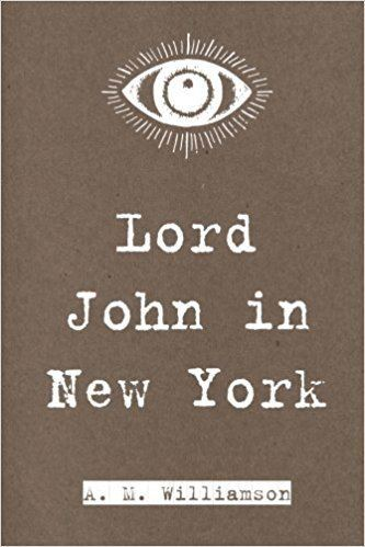 Lord John in New York Lord John in New York A M Williamson 9781523416158 Amazoncom