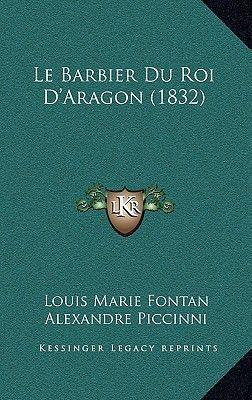 Louis Marie Fontan Le Barbier Du Roi DAragon 1832 by Louis Marie Fontan Alexandre