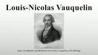 Louis Nicolas Vauquelin Louis Nicolas Vauquelin Resource Learn About Share and Discuss