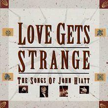 Love Gets Strange: The Songs of John Hiatt httpsuploadwikimediaorgwikipediaenthumbf