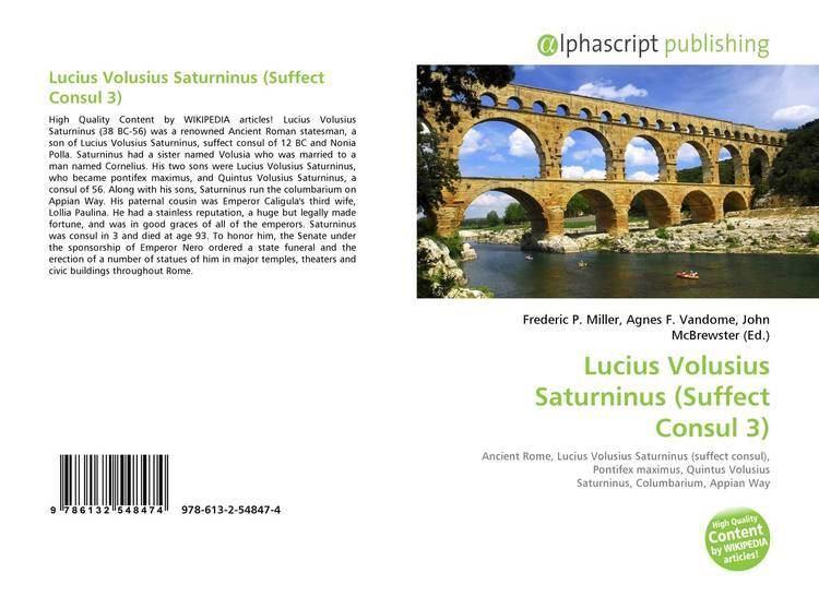 Lucius Volusius Saturninus (suffect consul 3) Lucius Volusius Saturninus Suffect Consul 3 9786132548474