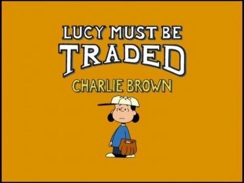 Lucy Must Be Traded, Charlie Brown Lucy Must Be Traded Charlie Brown YouTube