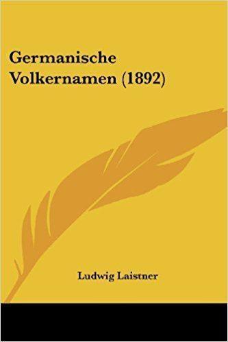 Ludwig Laistner Germanische Volkernamen 1892 Ludwig Laistner 9781104131333