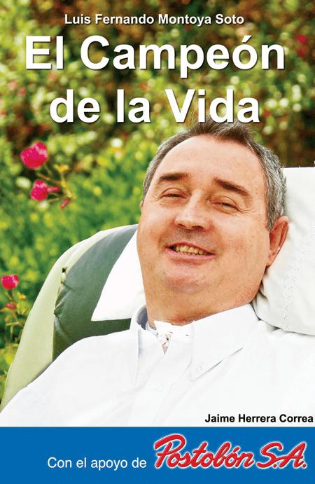 Luis Fernando Montoya El campen de la vida Luis Fernando Montoya Slaba Editores