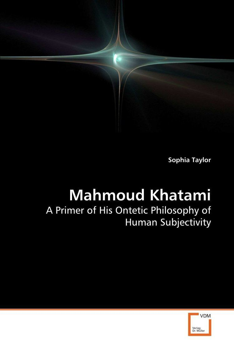 Mahmoud Khatami Mahmoud Khatami A Primer of His Ontetic Philosophy of Human