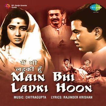 Main Bhi Ladki Hoon 1964 Chitragupta Listen to Main Bhi Ladki