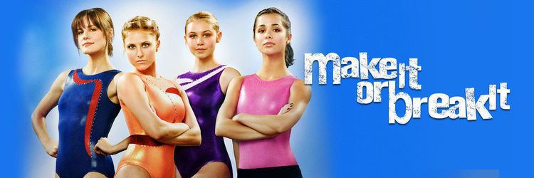 Make It or Break It Watch Make It Or Break It TV Show Free Freeform