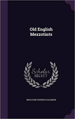 Malcolm Charles Salaman Old English Mezzotints Malcolm Charles Salaman 9781343192003