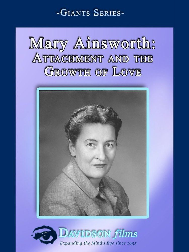 Mary Ainsworth Mary Ainsworth Attachment and the Growth of Love With
