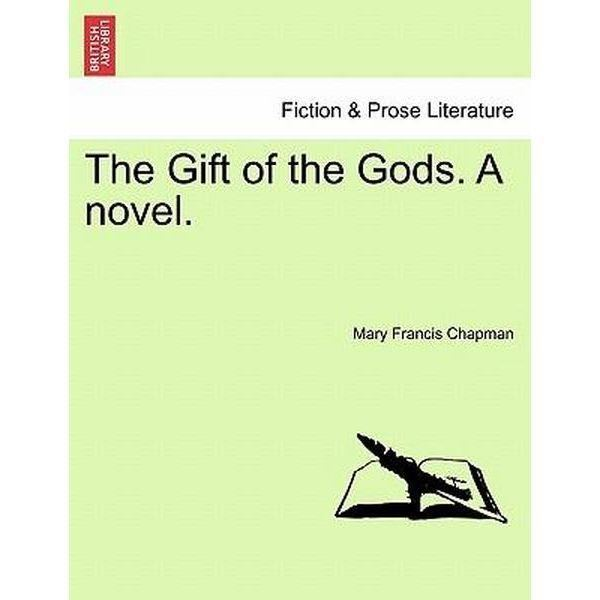 Mary Francis Chapman Booktopia The Gift of the Gods a Novel by Mary Francis Chapman