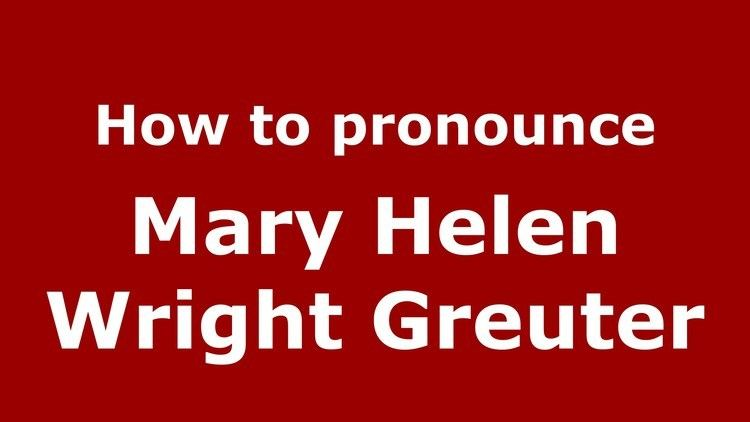 Mary Helen Wright Greuter How to pronounce Mary Helen Wright Greuter American EnglishUS