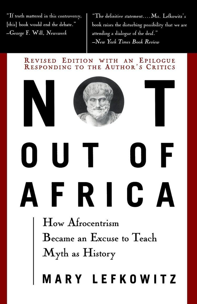 Mary Lefkowitz Not Out Of Africa How quotAfrocentrismquot Became An Excuse To
