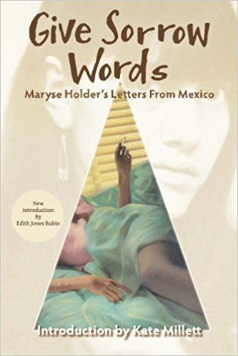 Maryse Holder Give Sorrow Words Maryse Holders Letters From Mexico Maryse