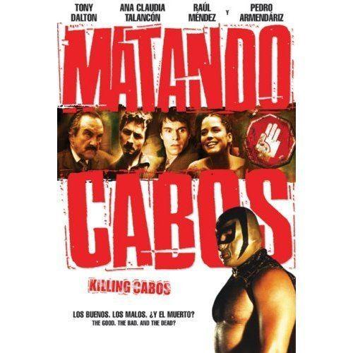 Matando Cabos Cinema is King Matando Cabos 2004 Alejandro Lozano