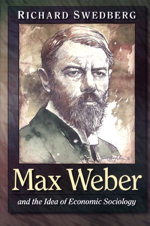 Max Weber Swedberg R Max Weber and the Idea of Economic Sociology Paperback