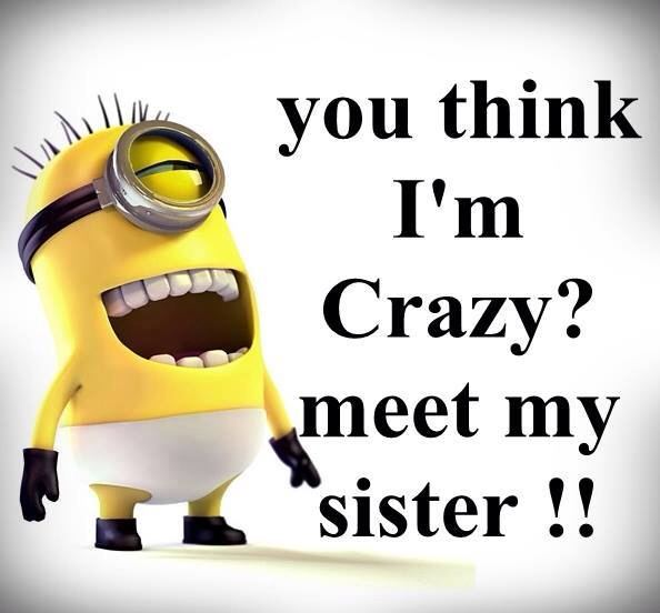 Meet My Sister You think Im crazy You should meet my sister Sister Stuff
