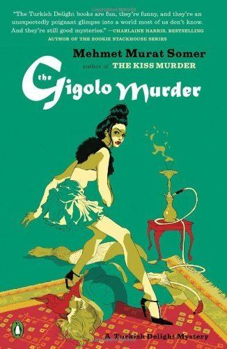 Mehmet Murat Somer The Gigolo Murder A Turkish Delight Mystery Mehmet Murat Somer