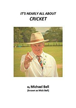 Michael Bell (cricketer) Its Nearly All About Cricket eBook Michael Bell Amazonin Kindle