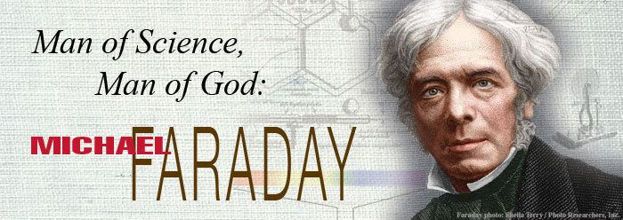 Michael Faraday Man of Science Man of God Michael Faraday The Institute for