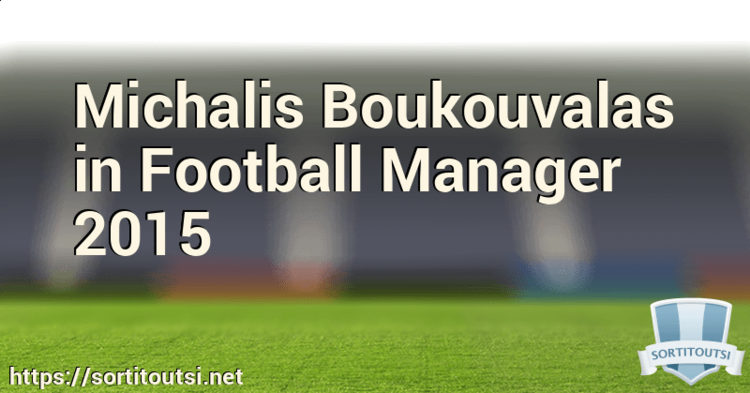 Michalis Boukouvalas Michalis Boukouvalas in Football Manager 2015