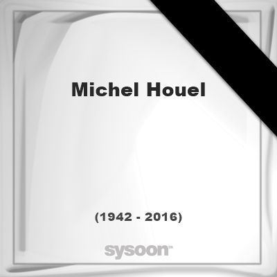 Michel Houel Michel Houel 1942 2016 died at age 74 years was a French