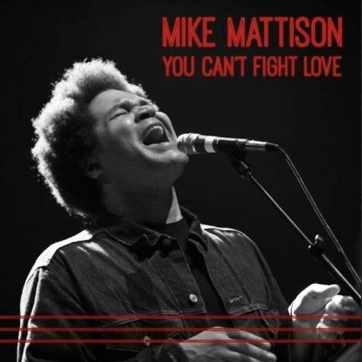 Mike Mattison Mike Mattison You Can39t Fight Love Review Music