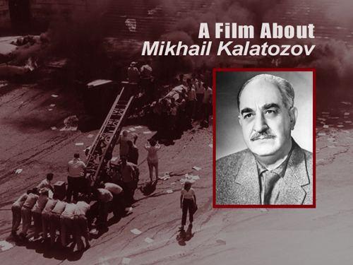 Mikhail Kalatozov Russkij A Film About Mikhail Kalatozov 2006