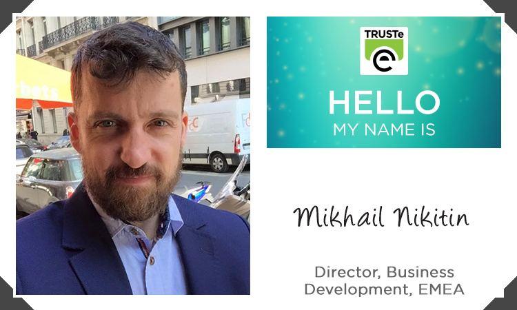 Mikhail Nikitin Meet TRUSTe Mikhail Nikitin Director Business Development EMEA