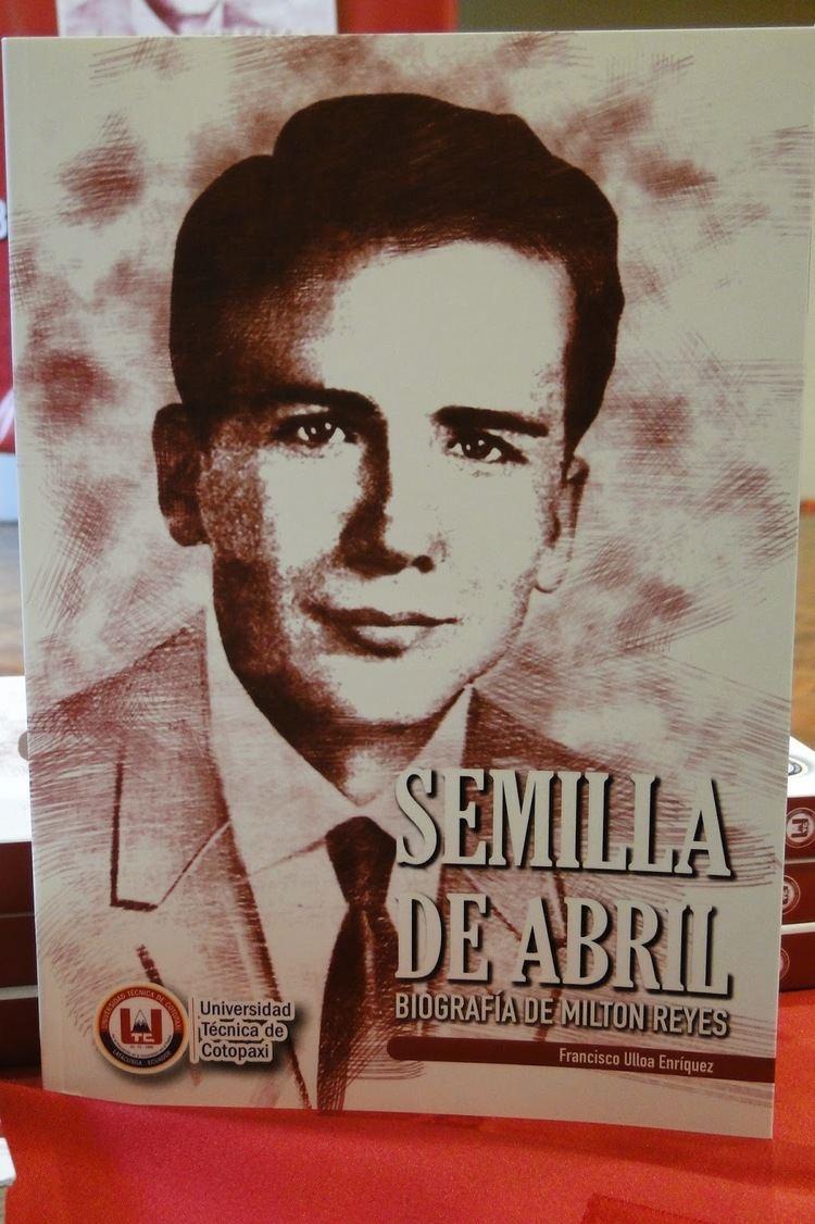 Milton Reyes SEMILLA DE ABRIL Biografa de Milton Reyes Bayardo Ulloa Enrquez