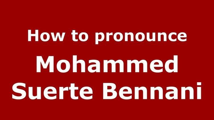 Mohammed Suerte Bennani How to pronounce Mohammed Suerte Bennani ArabicMorocco
