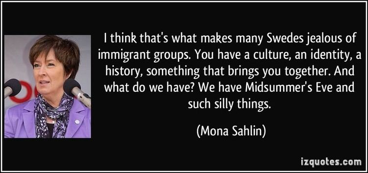 Mona Sahlin I think thats what makes many Swedes jealous of immigrant groups