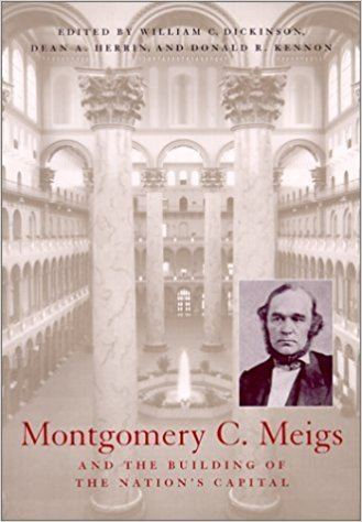 Montgomery C. Meigs Montgomery C Meigs and the Building of the Nations Capital