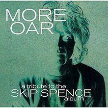 More Oar: A Tribute to the Skip Spence Album httpsuploadwikimediaorgwikipediaenthumb5