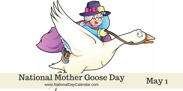 Mother Goose NATIONAL MOTHER GOOSE DAY May 1 National Day Calendar