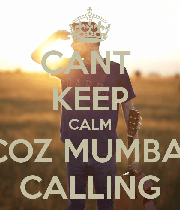 Mumbai Calling CANT KEEP CALM COZ MUMBAI CALLING Poster Prateek Keep CalmoMatic