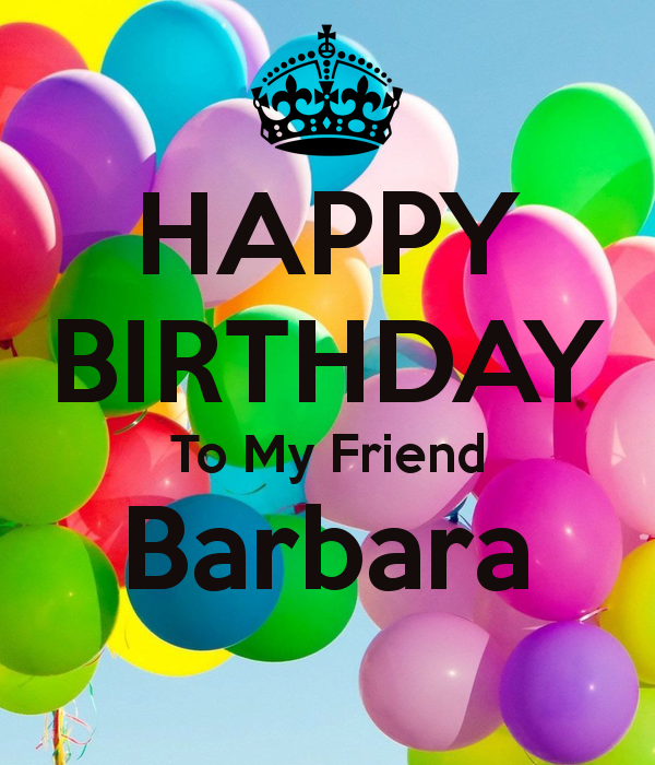 My Friend Barbara HAPPY BIRTHDAY To My Friend Barbara Poster Diane Keep CalmoMatic