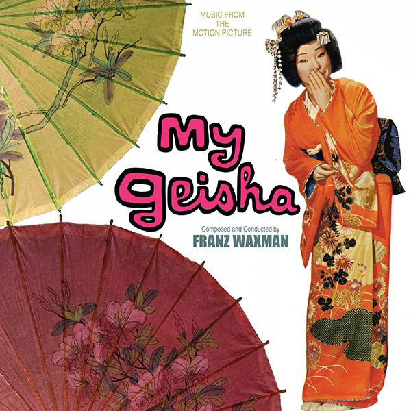 My Geisha Music from the motion picture My Geisha with Music by Franz Waxman