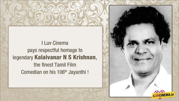 N. S. Krishnan Remembering Kalaivanar N S Krishnan on his 106th Jayanthi