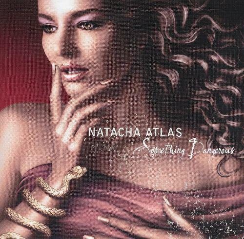 Natacha Atlas Something Dangerous Natacha Atlas Songs Reviews Credits AllMusic