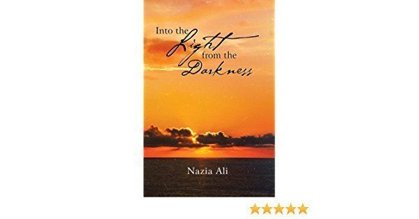Nazia Ali Into the Light from the Darkness Kindle edition by Nazia Ali