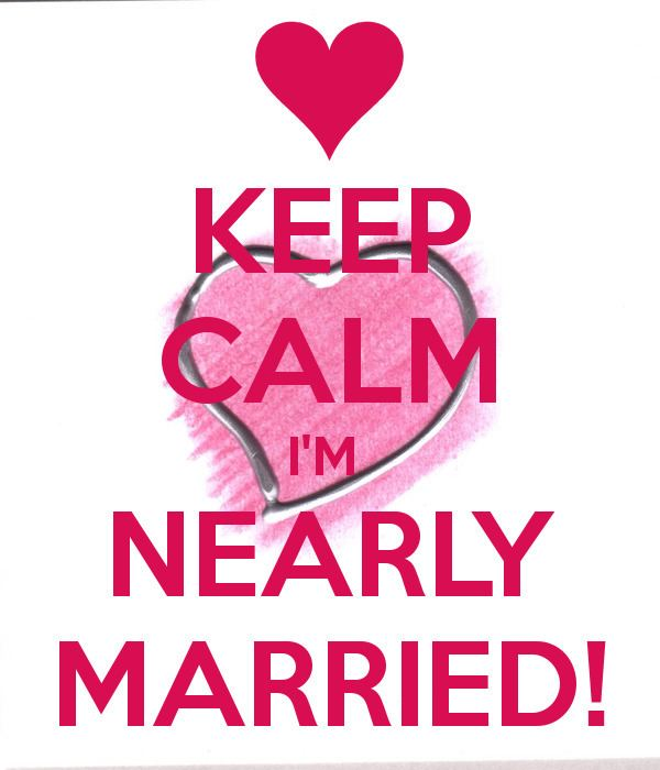 Nearly Married KEEP CALM IM NEARLY MARRIED Poster Ju Keep CalmoMatic