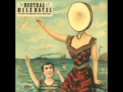 Neutral Milk Hotel Neutral Milk Hotel In The Aeroplane Over The Sea YouTube