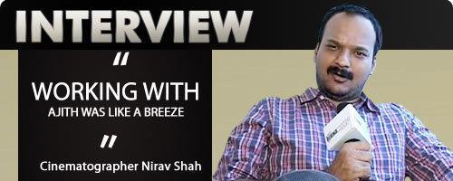 Nirav Shah Nirav Shah Tamil Cinema Cameraman Interview Nirav Shah